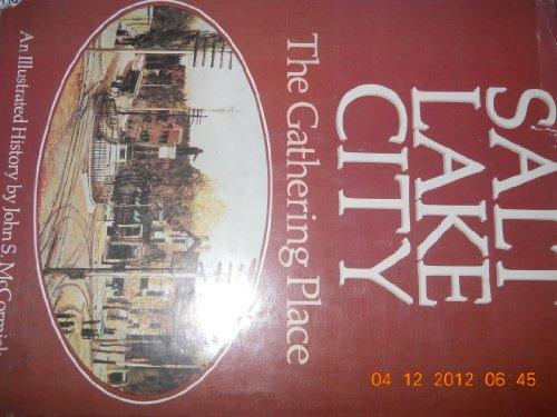 Salt Lake City: The Gathering Place.: McCORMICK, John S.