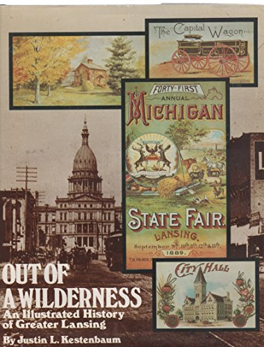 Out of a wilderness: An illustrated history of Greater Lansing (Michigan): Justin L. Kestenbaum