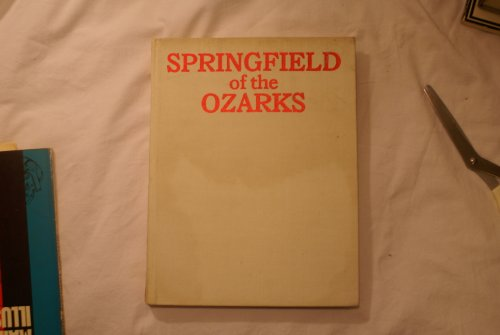Springfield Of The Ozarks. An Illustrated History.