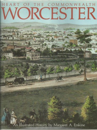 Heart Of The Commonwealth Worcester An Illustrated: Erskine, Margaret A.