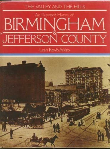 THE VALLEY AND THE HILLS; AN ILLUSTRATED HISTORY OF BIRMINGHAM & JEFFERSON COUNTY. [Birmingham an...
