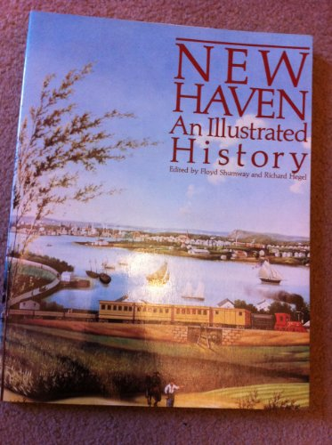 New Haven: An Illustrated History / Edited by Floyd Shumway and Richard Hegel; Pictorial ...