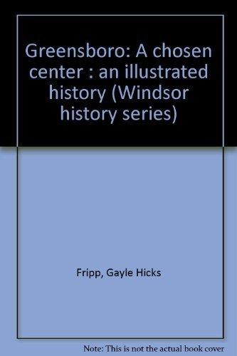 Greensboro : A Chosen Center: Fripp, Gayle H.