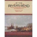 At the River's Bend: An Illustrated History of Kansas City Independence and Jackson County: ...