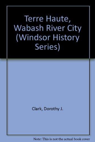 9780897810890: Terre Haute, Wabash River City (Windsor History Series)