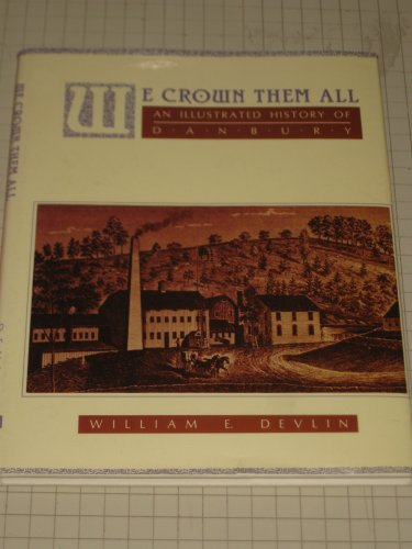 WE CROWN THEM ALL: An Illustrated History of Danbury: DEVLIN, William E.