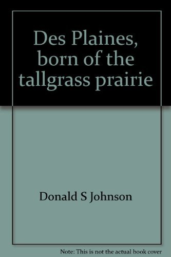 9780897810951: Des Plaines, born of the tallgrass prairie: A pictorial history