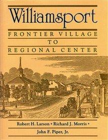 9780897811101: Williamsport: Frontier village to regional center