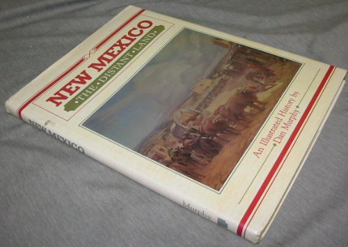 New Mexico, the distant land: An illustrated history: Dan Murphy