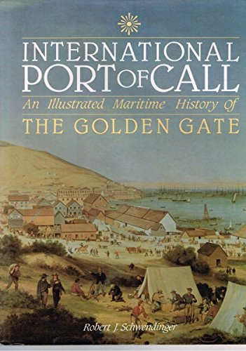 International Port of Call: An Illustrated Maritime History of the Golden Gate: Schwendinger, ...