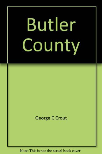 Butler County: An Illustrated History: Crout, George C.
