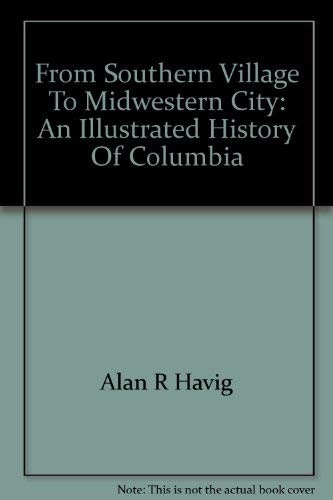 From Southern Village to Midwestern City. Columbia. an Illustrated History.: Havig, Alan R.