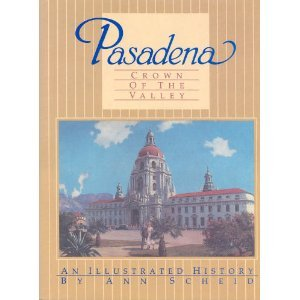 Pasadena: Crown of the Valley an Illustrated History