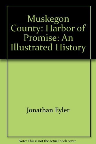 Muskegon County (Michigan), Harbor of Promise: An Illustrated History: Eyler, Jonathan