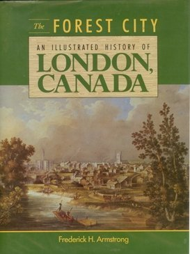 9780897811804: The forest city: An illustrated history of London, Canada