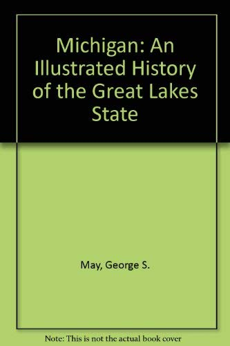 Michigan: An Illustrated History of the Great: George S. May