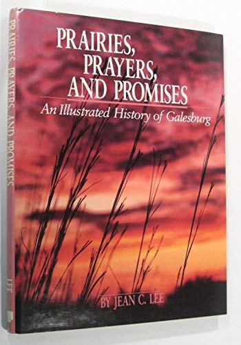 9780897811941: Prairies, Prayers, and Promises: An Illustrated History of Galesburg