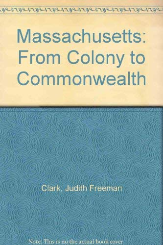 9780897812160: Massachusetts: From Colony to Commonwealth