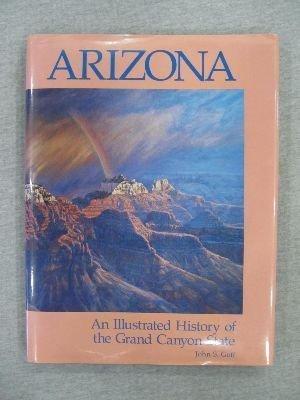 Arizona: An Illustrated History of the Grand: John S. Goff