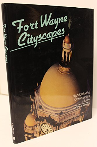 Fort Wayne Cityscapes: Highlights of a Community's History