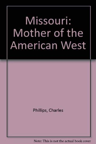 Missouri : Mother of the American West: Charles Phillips