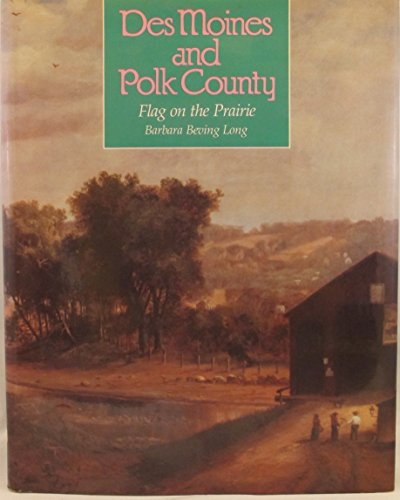 Des Moines and Polk County: Flag on the Prairie: Long, Barbara Beving