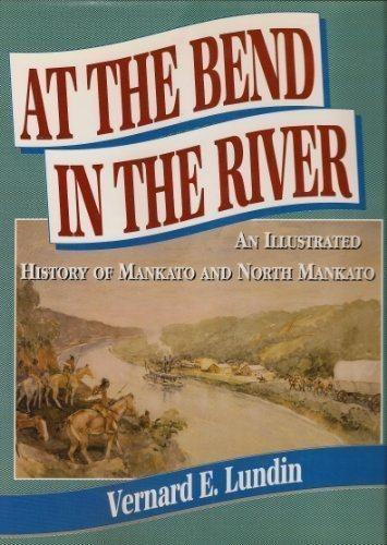 9780897813396: At the Bend in the River: An Illustrated History of Mankato and North Mankato