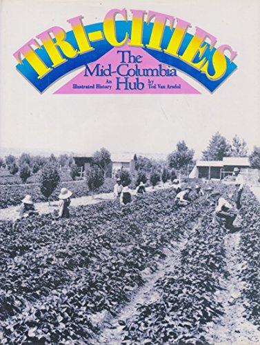 Tri-Cities: The Mid-Columbia Hub an Illustrated History: Van Arsdol, Ted;Toomey, Lisa