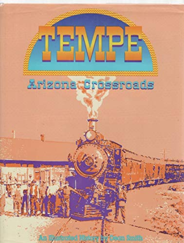 Tempe: Arizona Crossroads, An Illustrated History (0897813650) by Dean Smith