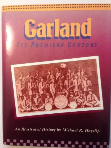 Garland Its Premiere Century An Illustrated History: Hayslip, Michael R.