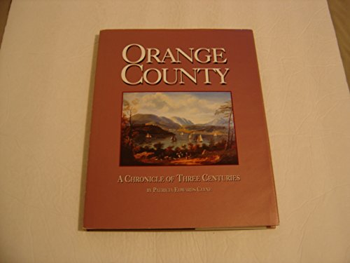 9780897814362: Orange County: A Chronicle of Three Centuries : An Illustrated History of Three Centuries