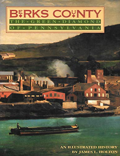 Berks County: the green diamond of Pennsylvania: by James L.