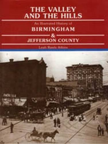 9780897814829: The Valley and the Hills: An Illustrated History of Birmingham and Jefferson County