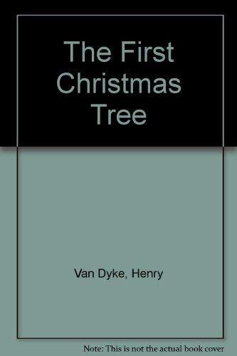 The First Christmas Tree (A Christmas classic): Henry Van Dyke