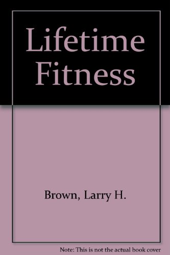 Lifetime Fitness, 3rd: Brown, H. Larry