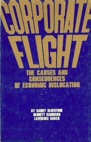 Corporate Flight: The Causes and Consequences of Economic Dislocation