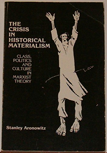 9780897890113: The Crisis In Historical Materialism: Class, Politics and Culture in Marxist Theory