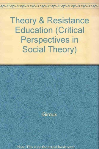 9780897890311: Theory and Resistance in Education: A Pedagogy for the Opposition (Critical Studies in Education and Culture Series)