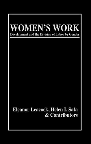 Women's Work: Development and the Division of: Eleanor Leacock, Helen