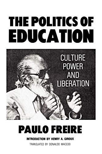 The Politics of Education: Culture, Power and: Paulo Freire
