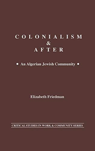 9780897890953: Colonialism and After: An Algerian Jewish Community (Critical Studies in Work and Community)