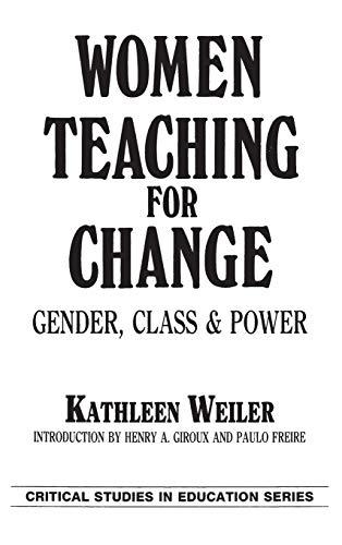 Women Teaching for Change: Gender, Class and Power: Kathleen Weiler