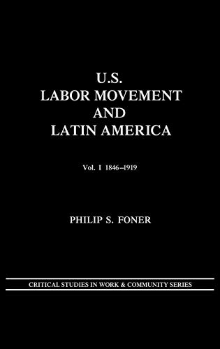 9780897891318: U.S. Labor Movement and Latin America: A History of Workers' Response to Intervention; Vol. I 1846-1919 (Critical Studies in Work & Community)
