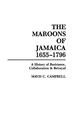 9780897891486: The Maroons of Jamaica 1655-1796: A History of Resistance, Collaboration and Betrayal