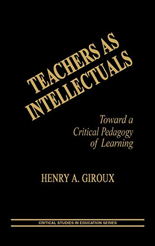 9780897891578: Teachers as Intellectuals: Toward a Critical Pedagogy of Learning (Critical Studies in Education Series)