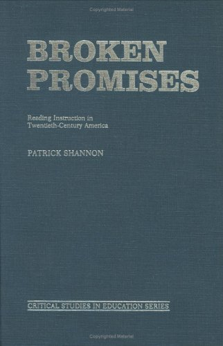 Broken Promises: Reading Instruction in Twentieth-Century America (Critical Studies in Education ...