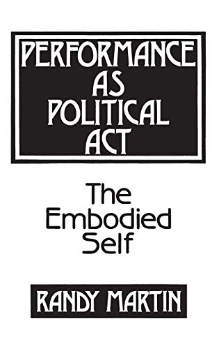 9780897891745: Performance as Political Act: The Embodied Self (Critical Perspectives in Social Theory)