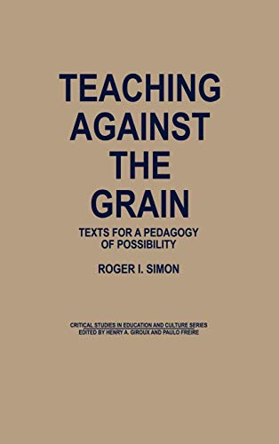 9780897892070: Teaching Against the Grain: Texts for a Pedagogy of Possibility (Critical Studies in Education and Culture Series)