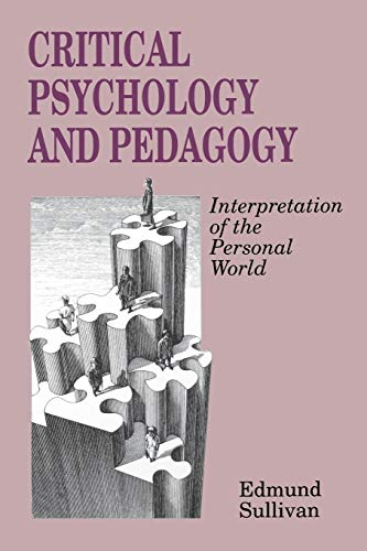 Critical Psychology and Pedagogy: Interpretation and Personal: Edmund V. Sullivan