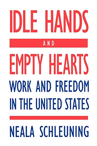 9780897892216: Idle Hands and Empty Hearts: Work and Freedom in the United States